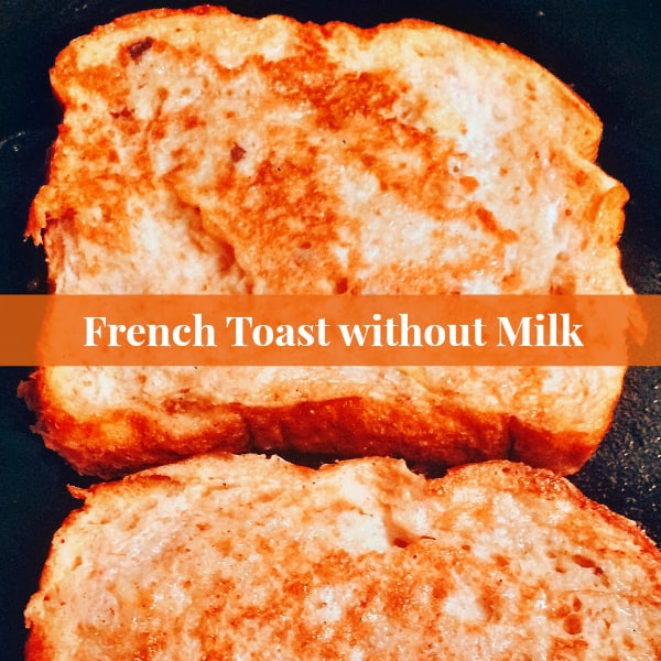 How to Make Easy French Toast without Milk