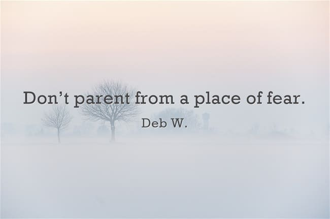 Don't parent from a place of fear