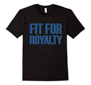 fit for royalty tshirt