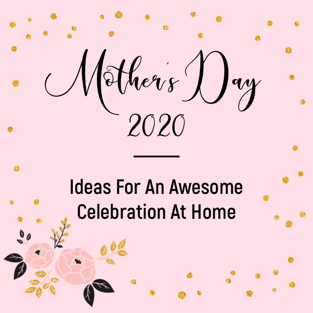 Mother's Day 2020: Ideas for an Awesome Celebration at Home