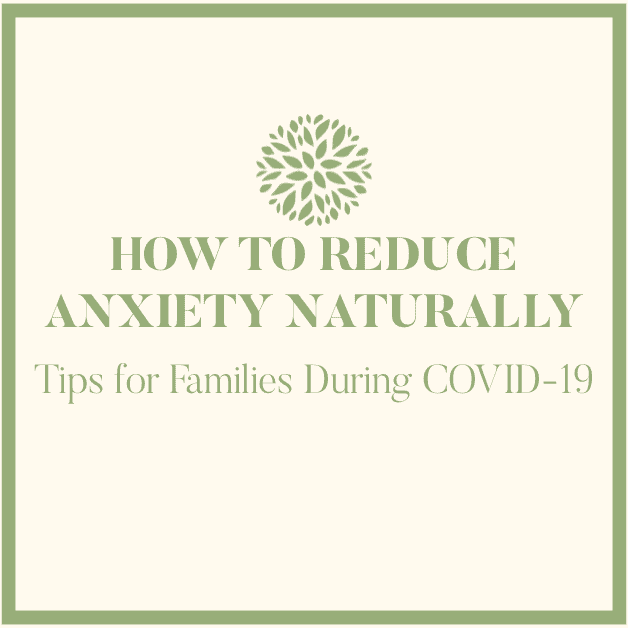 How To Reduce Anxiety Naturally: Tips for Families During COVID-19