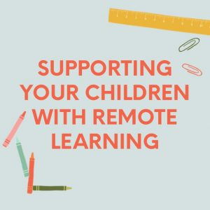 Supporting Your Children With Remote Learning