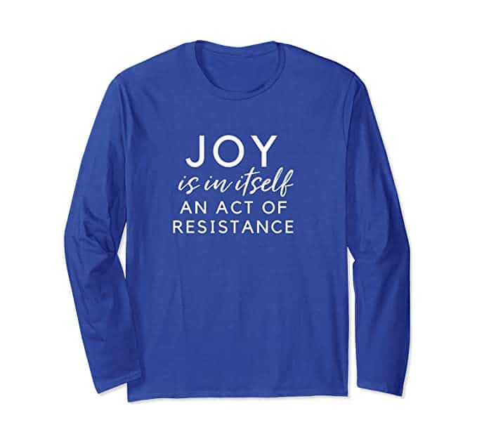 joy is in itself an act of resistance