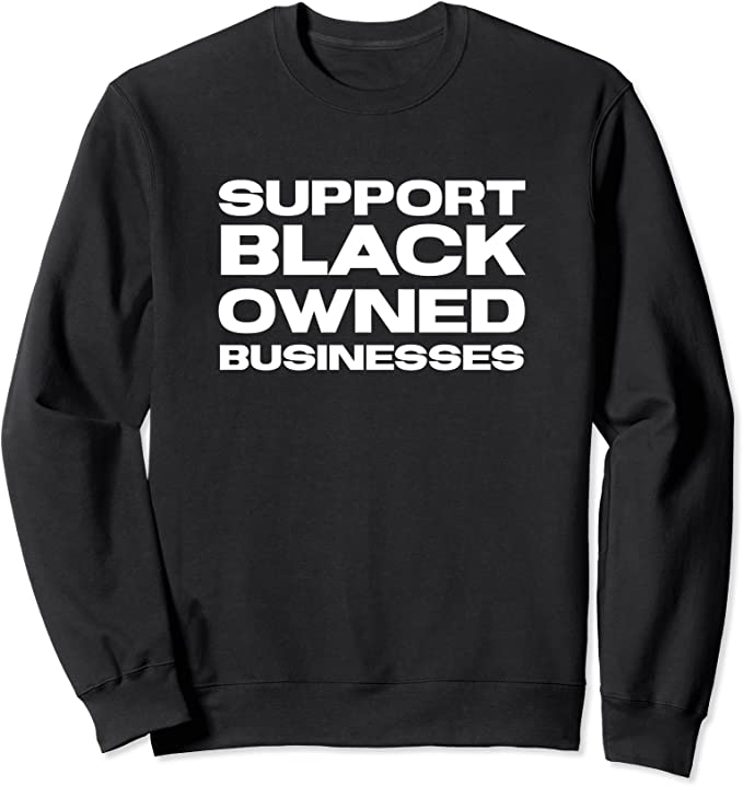 Support Black-Owned Businesses sweatshirt