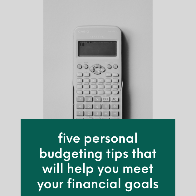 5 Personal Budgeting Tips That Will Help You Meet Your Financial Goals