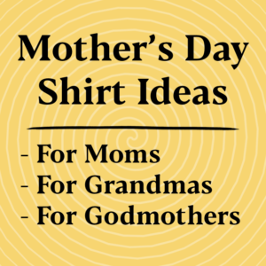 13 Favorite Mother's Day Shirt Ideas 2021 (For Mom, Grandma & More)